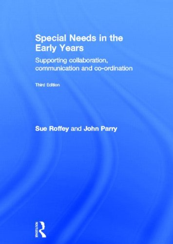 Special Needs in the Early Years: Supporting Collaboration, Communication and Co-Ordination: Roffey...