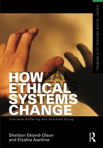 How Ethical Systems Change: Tolerable Suffering and Assisted Dying (Framing 21st Century Social ...
