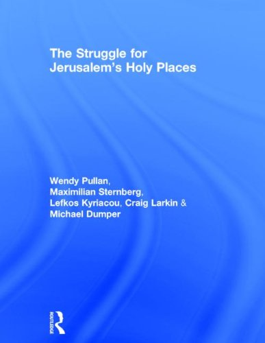 The Struggle for Jerusalem's Holy Places: Pullan, Wendy; Sternberg, Maximilian; Kyriacou, ...