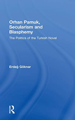 9780415505376: Orhan Pamuk, Secularism and Blasphemy: The Politics of the Turkish Novel