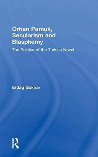 9780415505376: Orhan Pamuk, Secularism and Blasphemy: The Politics of the Turkish Novel