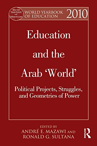 9780415505437: World Yearbook of Education 2010: Education and the Arab 'World': Political Projects, Struggles, and Geometries of Power: Volume 10