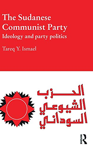 9780415505574: The Sudanese Communist Party: Ideology and Party Politics (Durham Modern Middle East and Islamic World Series)