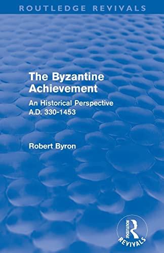 9780415505963: The Byzantine Achievement (Routledge Revivals): An Historical Perspective, A.D. 330-1453