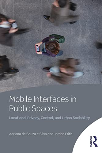 9780415506007: Mobile Interfaces in Public Spaces: Locational Privacy, Control, and Urban Sociability
