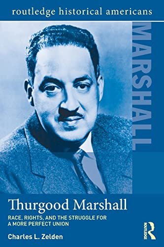 9780415506434: Thurgood Marshall: Race, Rights, and the Struggle for a More Perfect Union (Routledge Historical Americans)