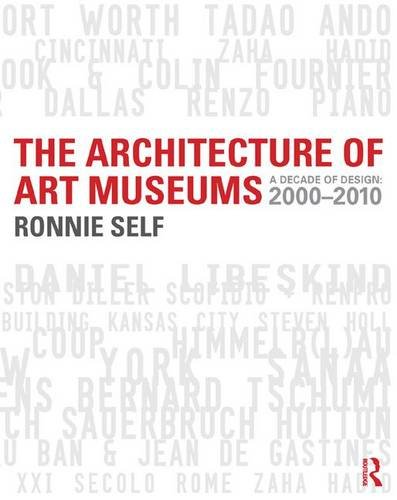 9780415506519: The Architecture of Art Museums: A Decade of Design: 2000 - 2010