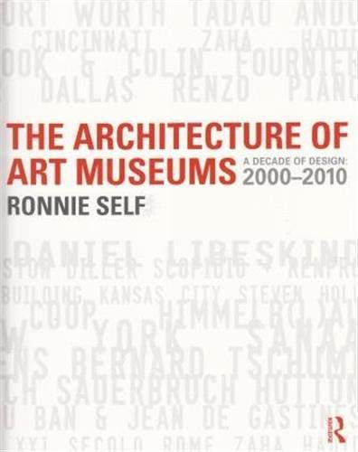 9780415506526: The Architecture of Art Museums: A Decade of Design: 2000 - 2010