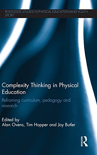 Complexity Thinking in Physical Education: Reframing Curriculum, Pedagogy and Research (Routledge ...