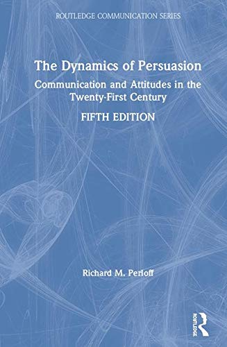 9780415507417: The Dynamics of Persuasion: Communication and Attitudes in the Twenty-First Century (Routledge Communication Series)