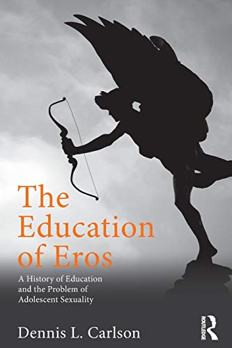 9780415507516: The Education of Eros: A History of Education and the Problem of Adolescent Sexuality (Studies in Curriculum Theory Series)