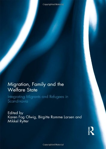 9780415507592: Migration, Family and the Welfare State: Integrating Migrants and Refugees in Scandinavia