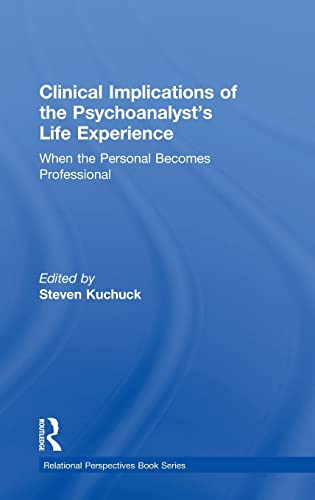 9780415507981: Clinical Implications of the Psychoanalyst's Life Experience: When the Personal Becomes Professional (Relational Perspectives Book Series)