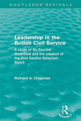 9780415508162: Leadership in the British Civil Service (Routledge Revivals): A study of Sir Percival Waterfield and the creation of the Civil Service Selection Board