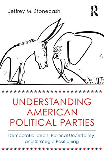 9780415508438: Understanding American Political Parties: Democratic Ideals, Political Uncertainty, and Strategic Positioning