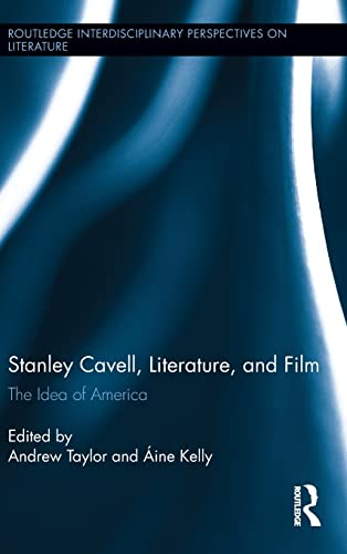 Stanley Cavell, Literature, and Film: The Idea: Taylor, Andrew [Editor];