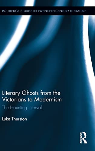 Literary Ghosts from the Victorians to Modernism: The Haunting Interval (Routledge Studies in ...