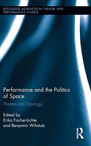 9780415509688: Performance and the Politics of Space: Theatre and Topology (Routledge Advances in Theatre & Performance Studies)
