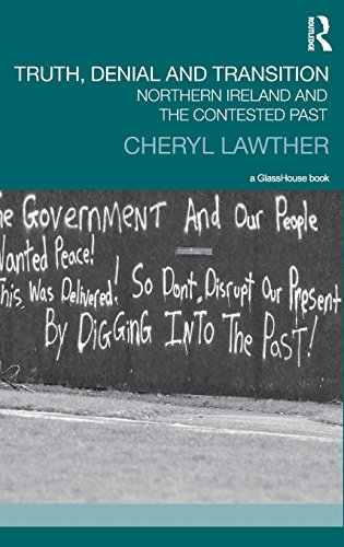 Truth, Denial and Transition: Northern Ireland and the Contested Past (Transitional Justice): ...