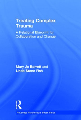 9780415510202: Treating Complex Trauma: A Relational Blueprint for Collaboration and Change (Psychosocial Stress Series)