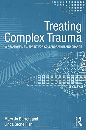 9780415510219: Treating Complex Trauma: A Relational Blueprint for Collaboration and Change (Psychosocial Stress Series)