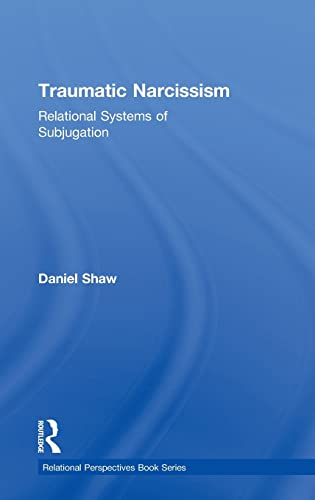 9780415510240: Traumatic Narcissism: Relational Systems of Subjugation (Relational Perspectives Book Series)