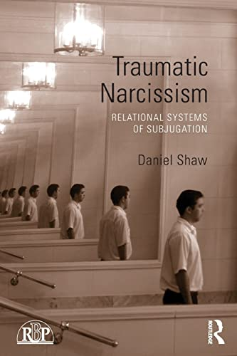 9780415510257: Traumatic Narcissism: Relational Systems of Subjugation