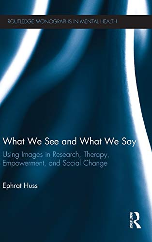 9780415510356: What We See and What We Say: Using Images in Research, Therapy, Empowerment, and Social Change (Routledge Monographs in Mental Health)