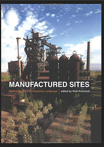 9780415510813: Manufactured Sites: Rethinking the Post-Industrial Landscape