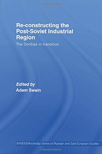 9780415511193: Re-Constructing the Post-Soviet Industrial Region: The Donbas in Transition (BASEES/Routledge Series on Russian and East European Studies)