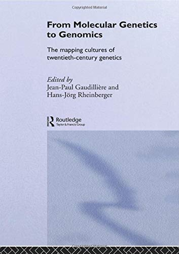 9780415511247: From Molecular Genetics to Genomics: The Mapping Cultures of Twentieth-Century Genetics (Routledge Studies in the History of Science, Technology and Medicine)