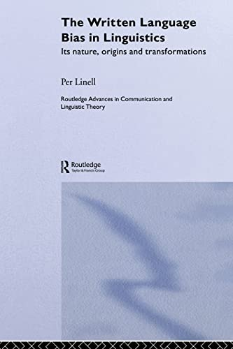 9780415511445: The Written Language Bias in Linguistics: Its Nature, Origins and Transformations (Routledge Advances in Communication and Linguistic Theory)