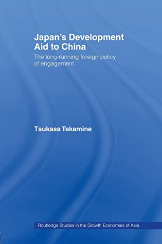 9780415511469: Japan's Development Aid to China: The Long-Running Foreign Policy of Engagement (Routledge Studies in the Growth Economies of Asia)