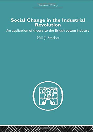 9780415511674: Social Change in the Industrial Revolution: An Application of Theory to the British Cotton Industry