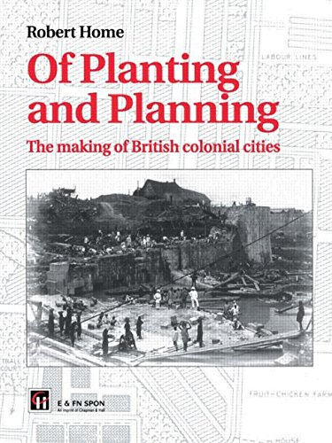 9780415512145: Of Planting and Planning: The making of British colonial cities (Planning, History and Environment Series)