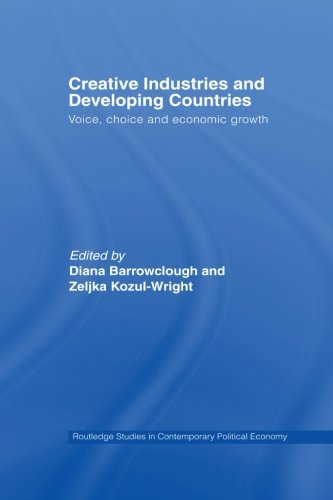 9780415512466: Creative Industries and Developing Countries: Voice, Choice and Economic Growth (Routledge Studies in Contemporary Political Economy)