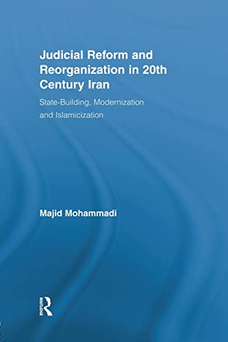 9780415512916: Judicial Reform and Reorganization in 20th Century Iran: State-Building, Modernization and Islamicization
