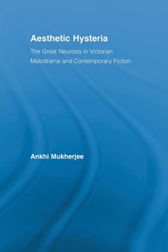 9780415512985: Aesthetic Hysteria: The Great Neurosis in Victorian Melodrama and Contemporary Fiction (Literary Criticism and Cultural Theory)
