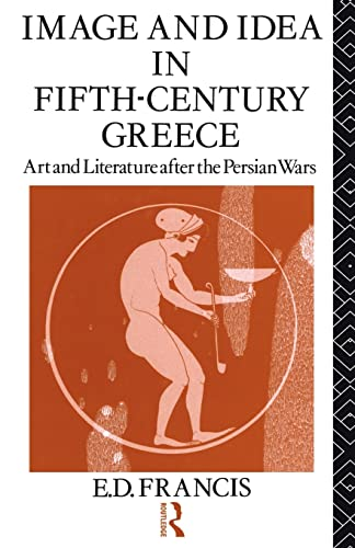 Image and Idea in Fifth Century Greece: E. D. Francis