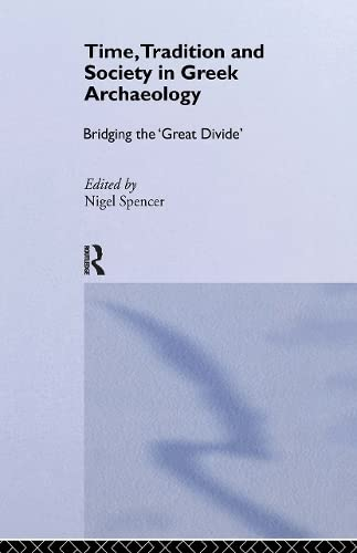 9780415513463: Time, Tradition and Society in Greek Archaeology: Bridging the 'Great Divide'