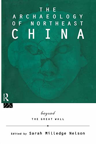 9780415513470: The Archaeology of Northeast China: Beyond the Great Wall