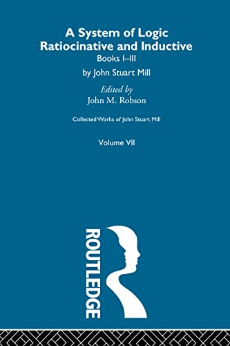 9780415513555: Collected Works of John Stuart Mill: VII. System of Logic: Ratiocinative and Inductive Vol A (Volume 7)