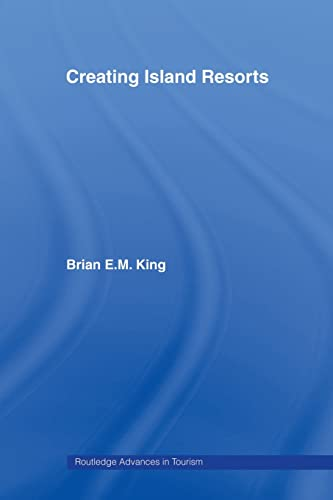 Creating Island Resorts (Routledge Advances in Tourism) (041551357X) by Brian King
