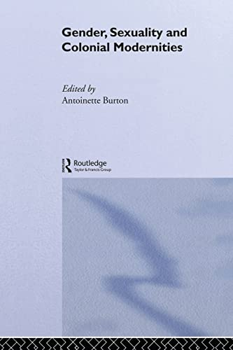 9780415513685: Gender, Sexuality and Colonial Modernities (Routledge Research in Gender and History)