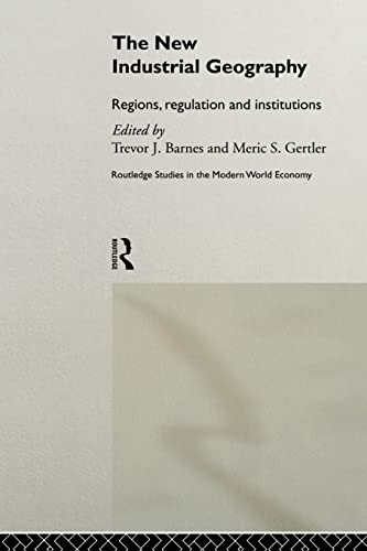 9780415513753: The New Industrial Geography: Regions, Regulation and Institutions (Routledge Studies in the Modern World Economy)