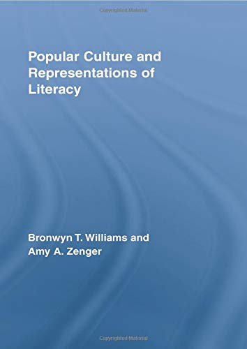 Popular Culture and Representations of Literacy (Routledge Research in Literacy) (0415514118) by Williams, Bronwyn; Zenger, Amy