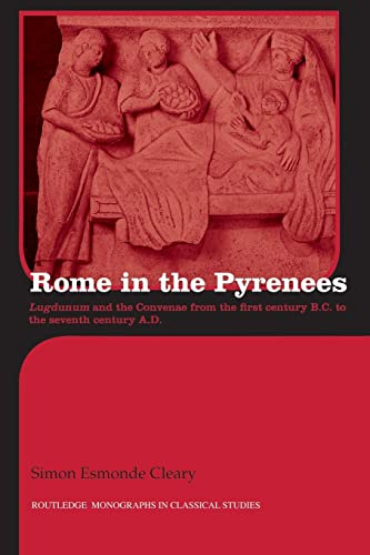 9780415514583: Rome in the Pyrenees: Lugdunum and the Convenae from the first century B.C. to the seventh century A.D. (Routledge Monographs in Classical Studies)