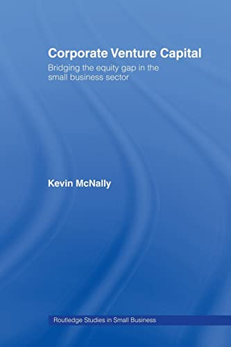 9780415515016: Corporate Venture Capital: Bridging the Equity Gap in the Small Business Sector (Routledge Studies in Small Business)