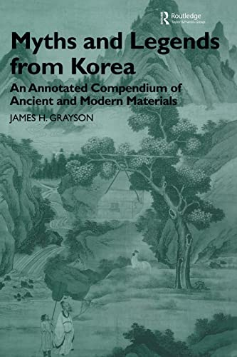 9780415515245: Myths and Legends from Korea: An Annotated Compendium of Ancient and Modern Materials