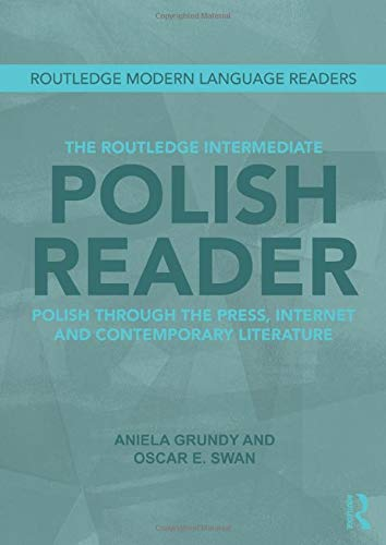 The Routledge Intermediate Polish Reader: Polish through the press, internet and contemporary ...